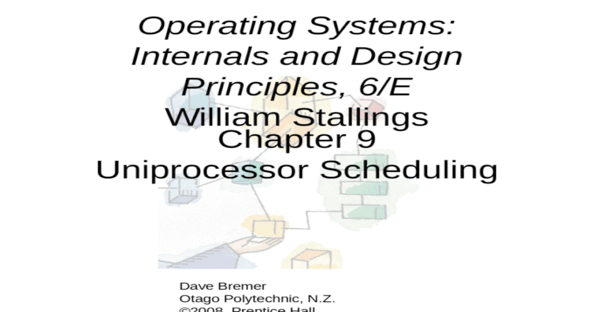 Chapter 9 Uniprocessor Scheduling Operating Systems Internals And Design Principles 6 E William Stallings Dave Bremer Otago Polytechnic N Z C 2008 Pptx Powerpoint
