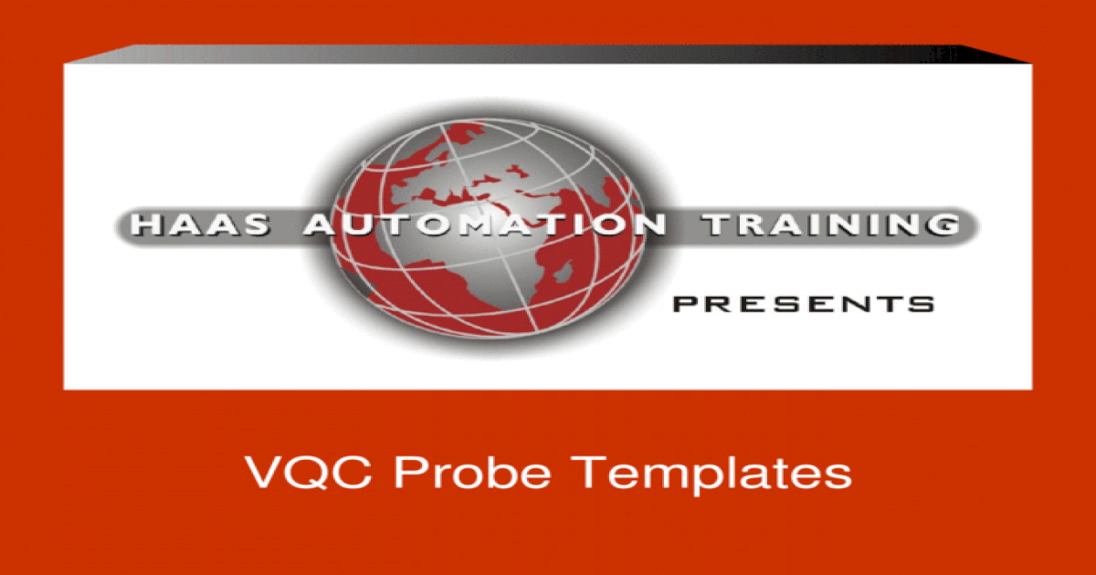 VQC Probe Templates  Overview Works with the Haas/Renishaw